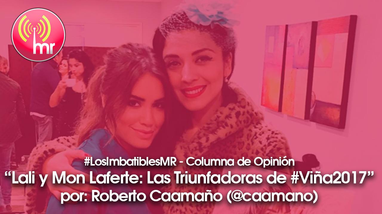 """#LosImbatiblesMR: """"Lali y Mon Laferte: Las triunfadoras de #Viña2017"""" por @caamano"""